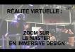 Réalité virtuelle : Zoom sur le master Immersive design
