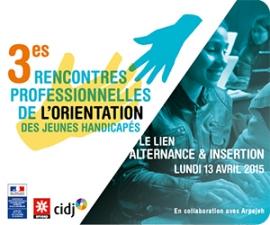 3èmes Rencontres professionnelles pour l'orientation des jeunes handicapés du 13 avril 2015 au CIDJ