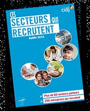 Ces secteurs qui recrutent - Guide 2016 - CIDJ  - 4ème édition